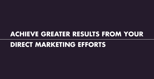 Achieve greater results from your direct marketing efforts.